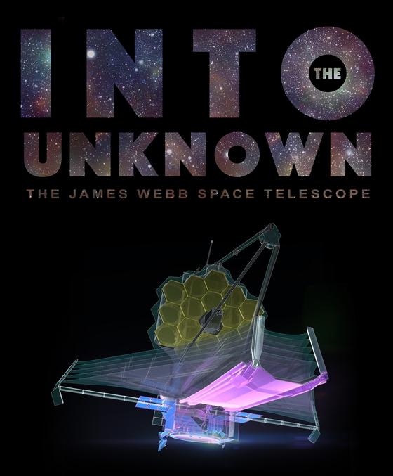 .제임스웹 우주망원경을 알리는 포스터. '미지의 세계로(Into the Unknown)'이라고 써놓았다. [사진 노스럽그루먼]