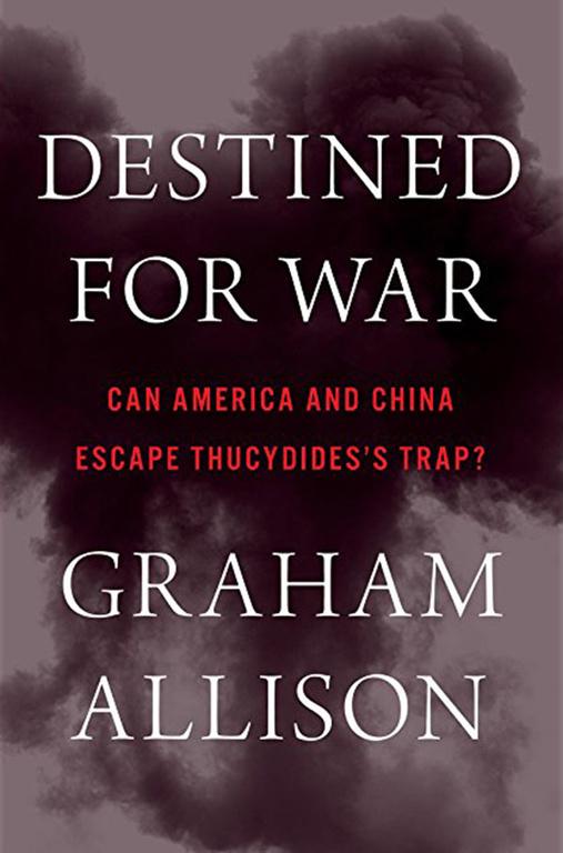 미국의 대표적인 안보 전문가 그레이엄 앨리슨 하버드대 교수가 2017년 발간한 『예정된 전쟁(Destined for War)』.