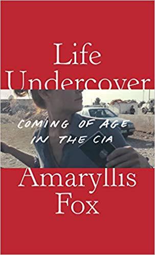 전 CIA 요원 아마릴리스 폭스가 내놓은 회고록 『위장 인생(Life Undercover)』 표지.